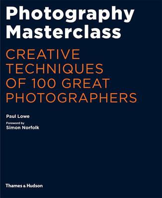 Photography Masterclass : Creative Techniques of 100 Great Photographers