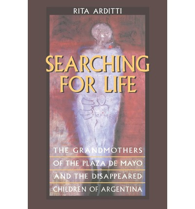 Searching for Life : The Grandmothers of the Plaza De Mayo and the Disappeared Children of Argentina