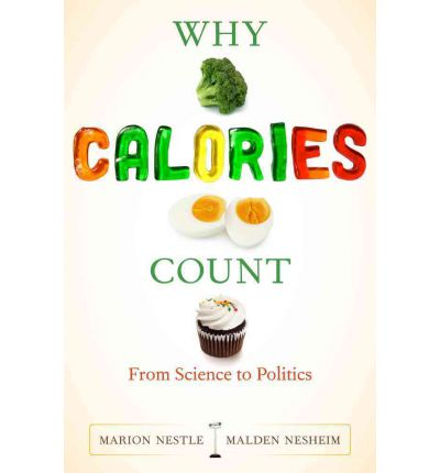 Why Calories Count : From Science to Politics