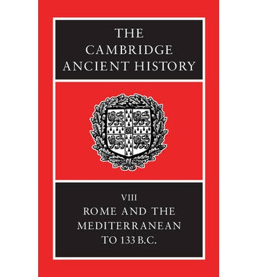 The Cambridge Ancient History: Rome and the Mediterranean to 133 BC v. 8