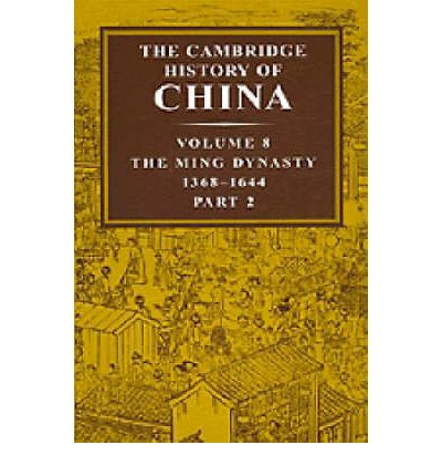 The Cambridge History of China: Ming Dynasty 1368-1644 Pt. 2