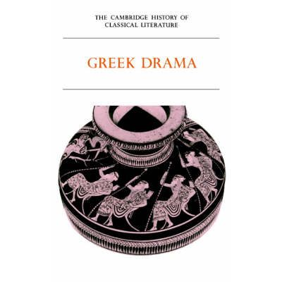 The Cambridge History of Classical Literature: Volume 1, Greek Literature, Part 2, Greek Drama: Greek Literature v. 1