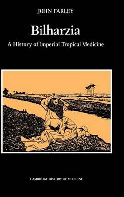 Bilharzia : A History of Imperial Tropical Medicine
