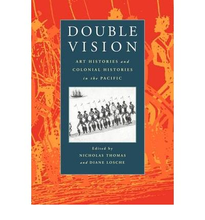 Double Vision : Art Histories and Colonial Histories in the Pacific