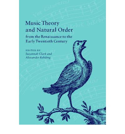 """Kostenlose E-Book-Downloads keine Registrierung Music Theory and Natural Order from the Renaissance to the Early Twentieth Century PDF by Suzannah Clark, Alexander Rehding"""""""