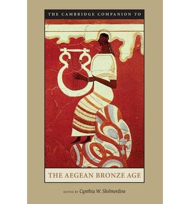 The Cambridge Companion to the Aegean Bronze Age