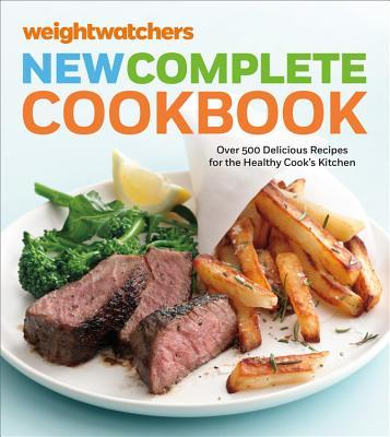 Weight Watchers New Complete Cookbook, Fifth Edition : Over 500 Delicious Recipes for the Healthy Cook's Kitchen