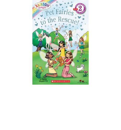Scholastic Reader Level 2: Rainbow Magic: Pet Fairies to the Rescue!