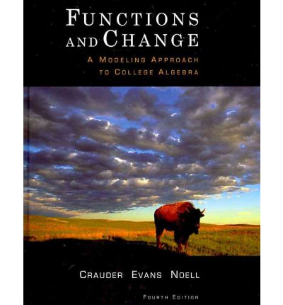 Functions and Change : A Modeling Approach to College Algebra