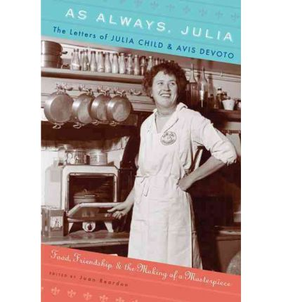 As Always, Julia : The Letters of Julia Child and Avis Devoto