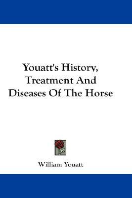 Youatt's History, Treatment And Diseases Of The Horse