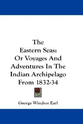 The Eastern Seas : Or Voyages and Adventures in the Indian Archipelago from 1832-34