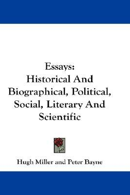 Essays : Historical and Biographical, Political, Social, Literary and Scientific