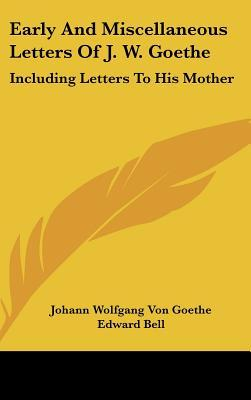 Early And Miscellaneous Letters Of J W Goethe Johann