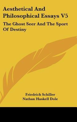 schiller philosophical essays Aesthetical and philosophical essays v5: the ghost seer and the sport of destiny, 作者: friedrich schiller,nathan haskell dole, kessinger publishing, this.