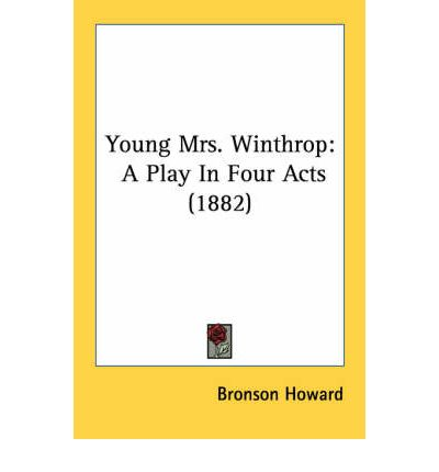 Download gratuito del libro elettronico Young Mrs. Winthrop : A Play in Four Acts 1882 0548570043 PDF by Bronson Howard