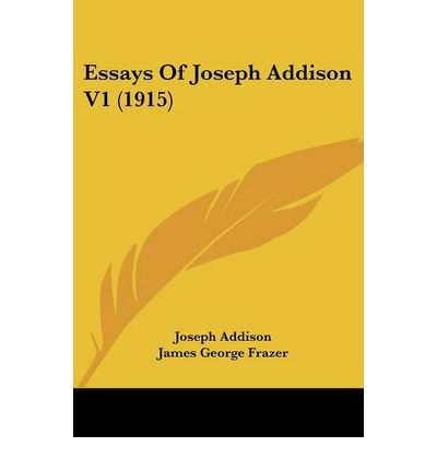 joseph addison essays Named person: richard steele, sir joseph addison joseph addison richard  steele, sir joseph addison richard steele joseph addison richard steele.