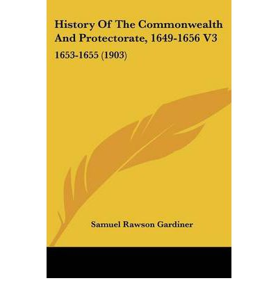 History of the Commonwealth and Protectorate, 1649-1656 V3 : 1653-1655 (1903)