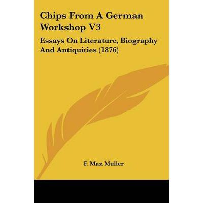 Chips from a German Workshop V3 : Essays on Literature, Biography and Antiquities (1876)