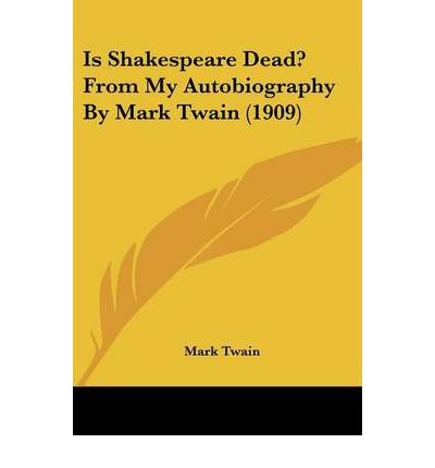 Is Shakespeare Dead? from My Autobiography by Mark Twain (1909)