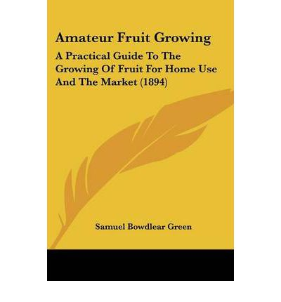 Amateur Fruit Growing : A Practical Guide to the Growing of Fruit for Home Use and the Market (1894)