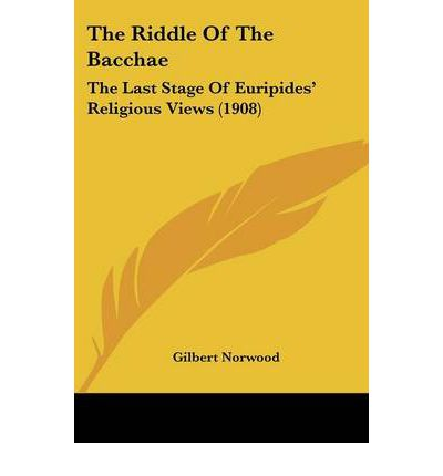 The Riddle of the Bacchae : The Last Stage of Euripides' Religious Views (1908)