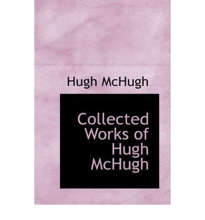 Collected Works of Hugh McHugh