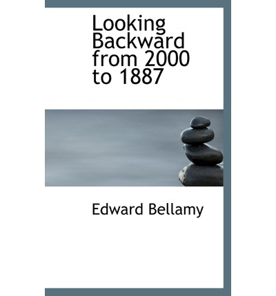 an analysis of looking backward 2000 1887 by edward bellamy Buy, download and read looking backward, 2000–1887 ebook online in epub format for iphone, ipad, android, computer and mobile readers author: edward bellamy isbn.