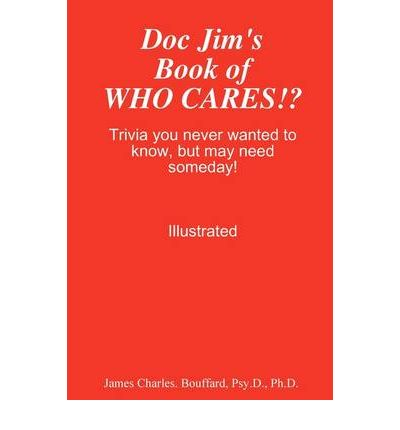 Doc Jim's Book of WHO CARES!?