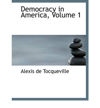 tocqueville democracy in america essays Democracy in america essay democracy in america after 37 days at sea aboard le havre, tocqueville and beaumont landed in newport, rhode island on may 9.