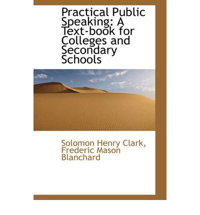 Practical Public Speaking : A Text-Book for Colleges and Secondary Schools