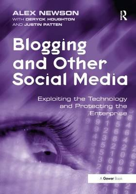 Blogging and Other Social Media : Exploiting the Technology and Protecting the Enterprise