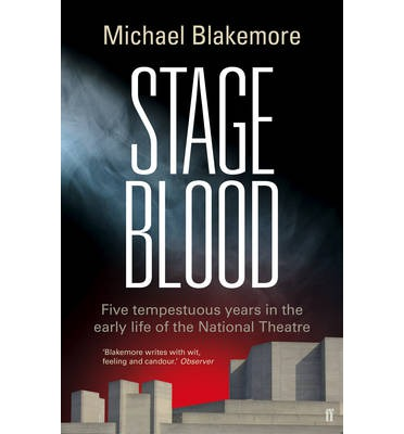 Stage Blood : Five Tempestuous Years in the Early Life of the National Theatre