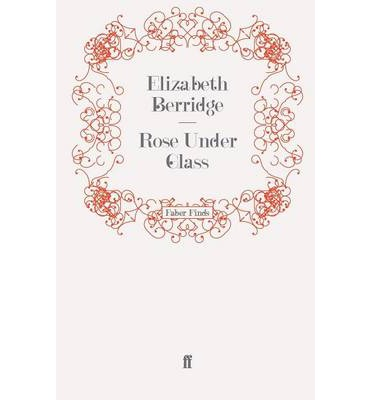Rose under glass elizabeth berridge 9780571247363 for Rose under glass