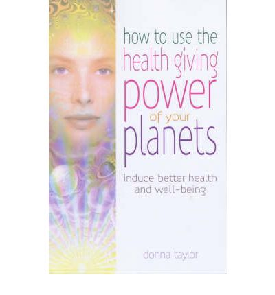 How to Use the Healing Power of Your Planets : Induce Better Health and Well-being