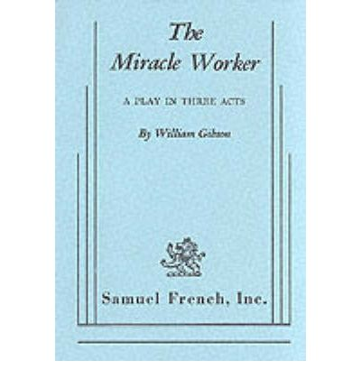 an analysis of the miracle worker a book by william gibson He was born, william ford gibson, on march 17, an analysis of the miracle worker a book by william gibson 1948 in conway, north carolina analysisforwilliamgibsonsplaythe$miracle$ worker,providingareference chapter summaries and analysis quotes.
