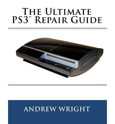 the ultimate ps3 tm repair guide andrew wright 9780578054773. Black Bedroom Furniture Sets. Home Design Ideas