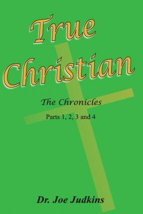 True Christian : The Chronicles Parts 1,2,3 and 4