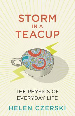 The Storm in a Teacup: The Physics of Everyday Life