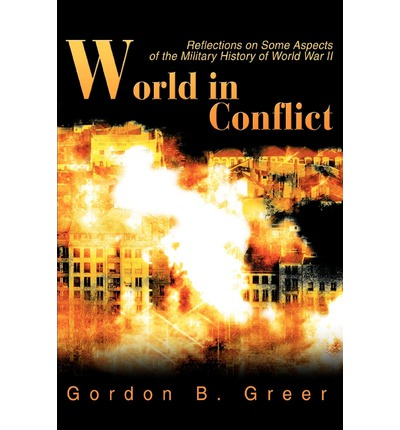 Laden Sie Kindle Bücher kostenlos UK World in Conflict : Reflections on Some Aspects of the Military History of World War II by Gordon B Greer PDF FB2