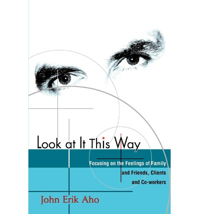 Look at It This Way : Focusing on the Feelings of Family and Friends, Clients and Co-Workers