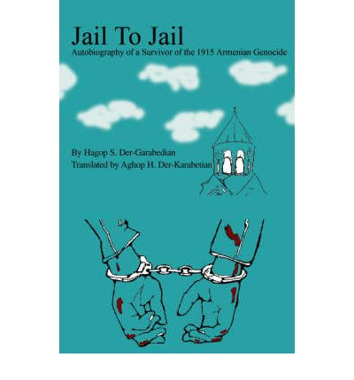 Jail to Jail : Autobiography of a Survivor of the 1915 Armenian Genocide