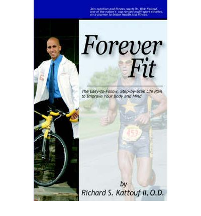 Forever Fit : The Easy-To-Follow, Step-By-Step Life Plan to Improve Your Body and Mind