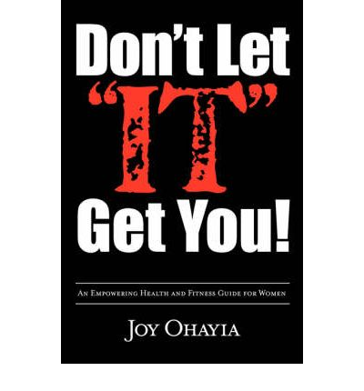 Don't Let It Get You! : An Empowering Health and Fitness Guide for Women