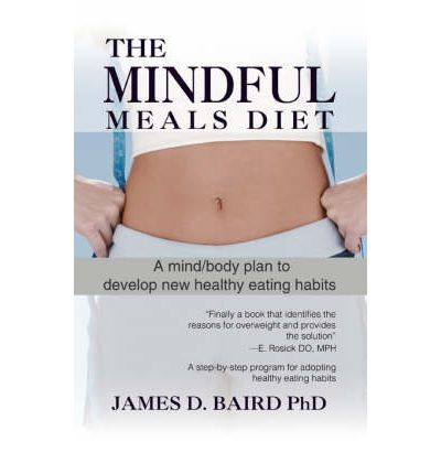 The Mindful Meals Diet : A Mind/Body Plan to Develop New Healthy Eating Habits