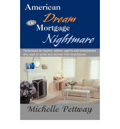 American Dream or Mortgage Nightmare : Techniques for Buyers, Sellers, Agents and Homeowners Who Want to Avoid and Recover from Foreclosure!