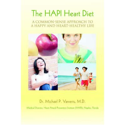The Hapi Heart Diet : A Common-Sense Approach to a Happy and Heart-Healthy Life