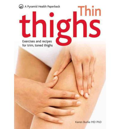 Thin Thighs : Exercises and Recipes for Trim, Toned Thighs