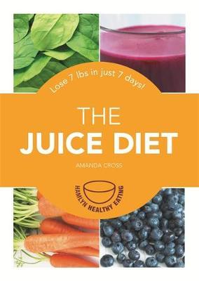 The Juice Diet : Lose 7lbs in Just 7 Days!