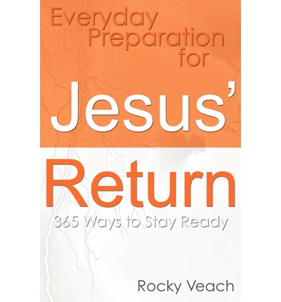 Everyday Preparation for Jesus' Return : 365 Ways to Get Ready for His Return